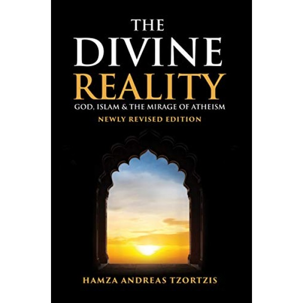 The Divine Reality - God Islam and The Mirage of Atheism