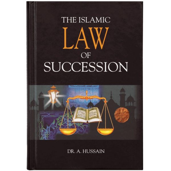The Islamic Law of Succession by Dr A Hussain