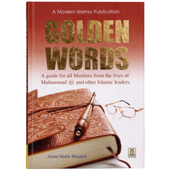 Golden Words a guide for all Muslims from the lives of Muhammad