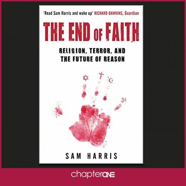The End of Faith - Religion Terror and the Future of Reason