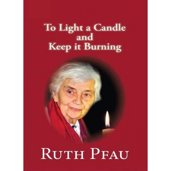 To Light A Candle And Keep It Burning By RUTH PFAU