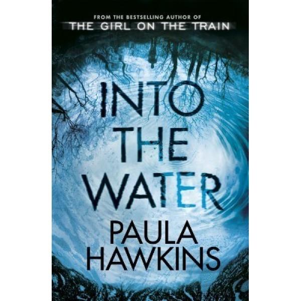 Into the Water - A Novel by Paula Hawkins