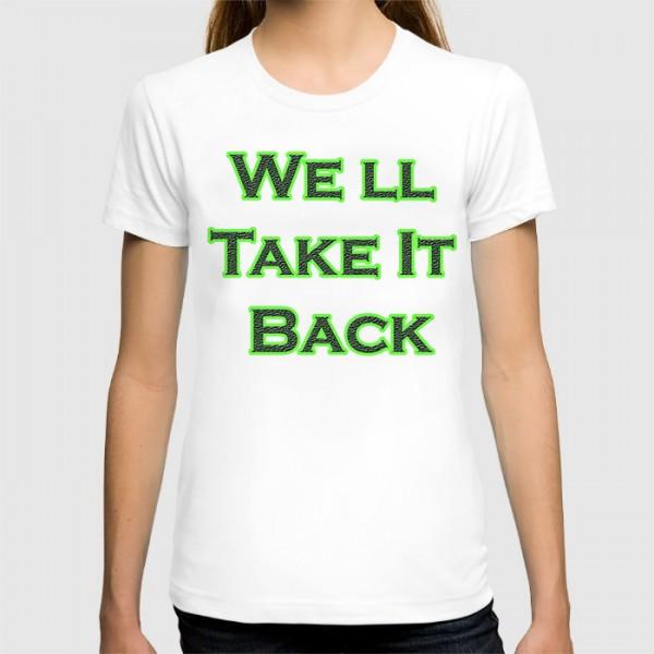 WE LL TAKE IT BACK WOMEN PRINTED T-SHIRT